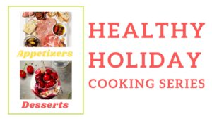 Words Healthy Holiday Cooking Series with cherry dessert and various appetizer pics