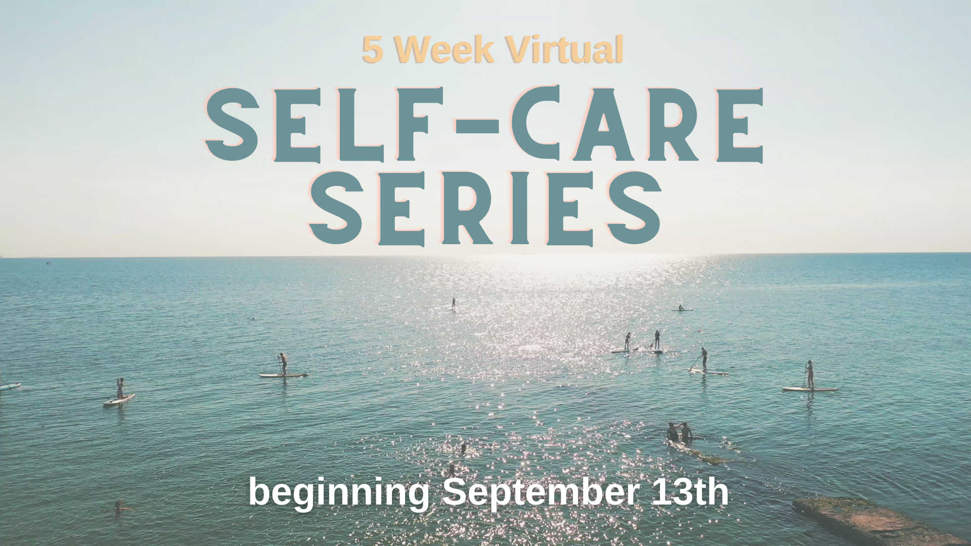 people paddle boarding in background of ad for Self Care Series