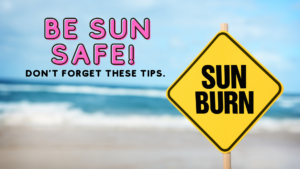 """words """"Be Safe in the Sun don't forget these tips"""" with sand and ocean in background"""
